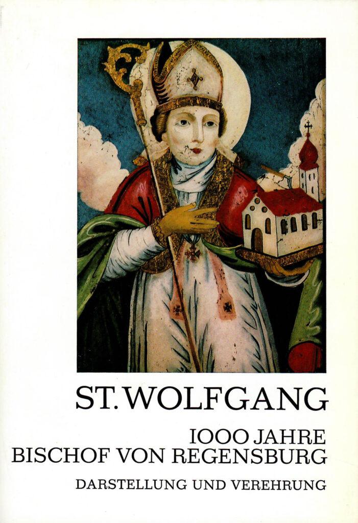 St. Wolfgang - 1000 Jahre Bischof von Regensburg